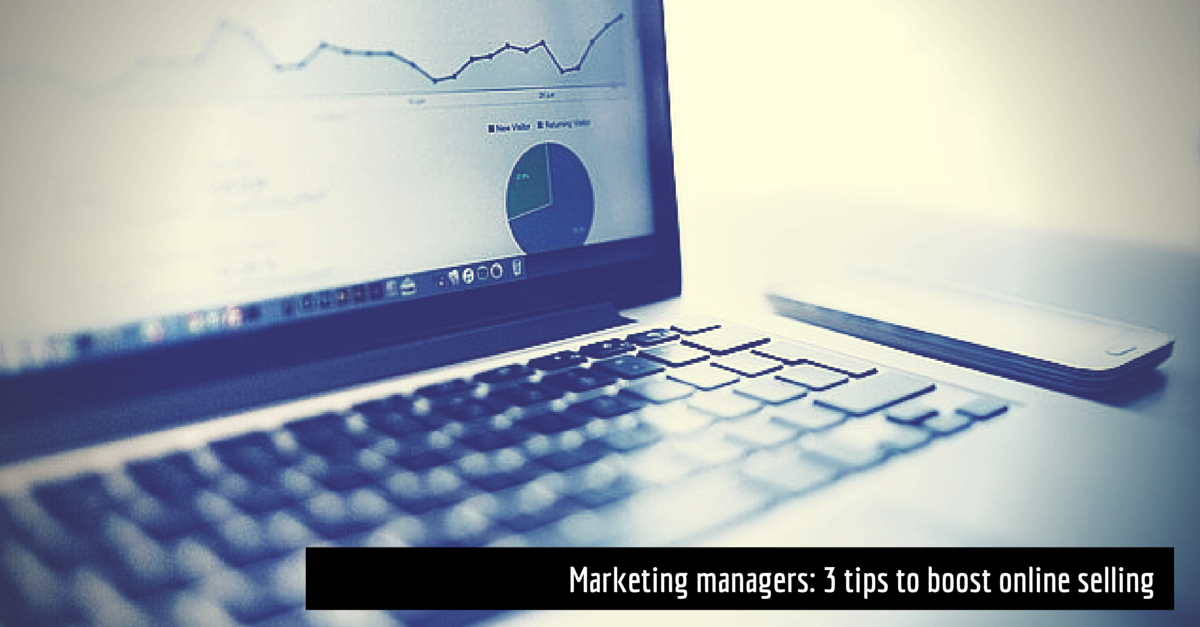 Marketing managers: 3 tips to boost online selling