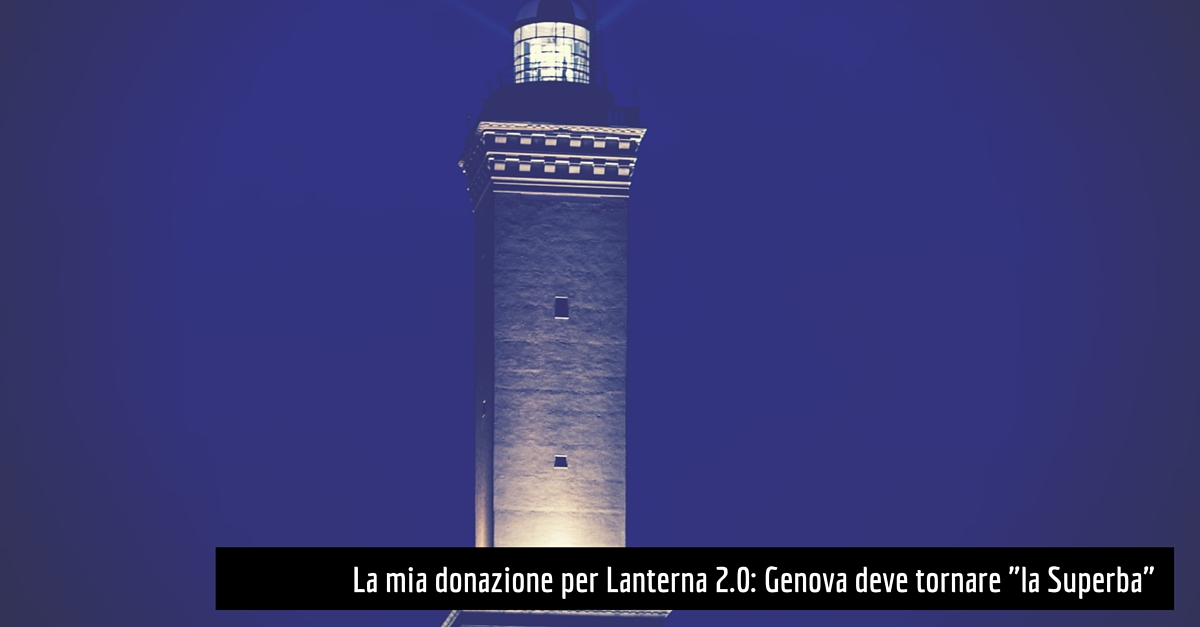 "Lanterna 2.0: Genova deve tornare ""la Superba"""