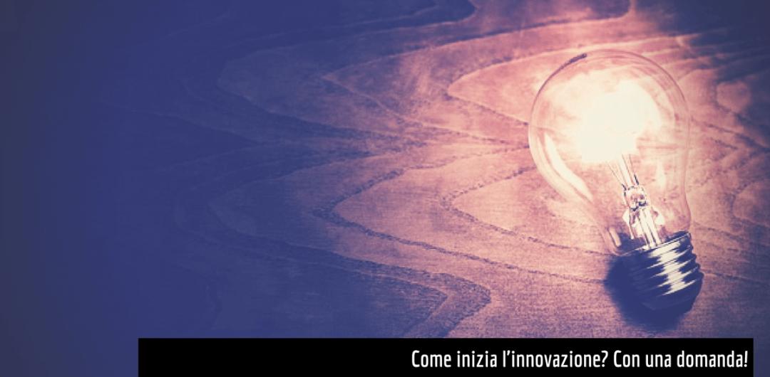 innovazione inizia con una domanda